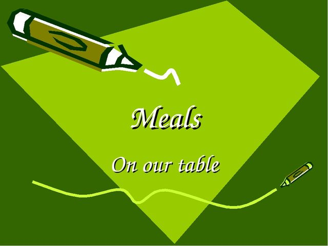 Meals On our table