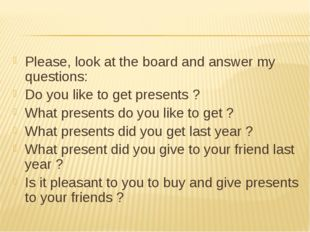 Please, look at the board and answer my questions: Do you like to get present