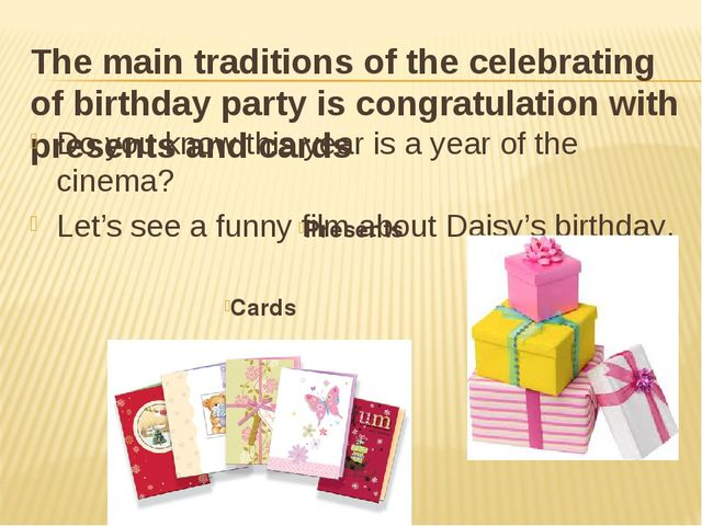 The main traditions of the celebrating of birthday party is congratulation wi...
