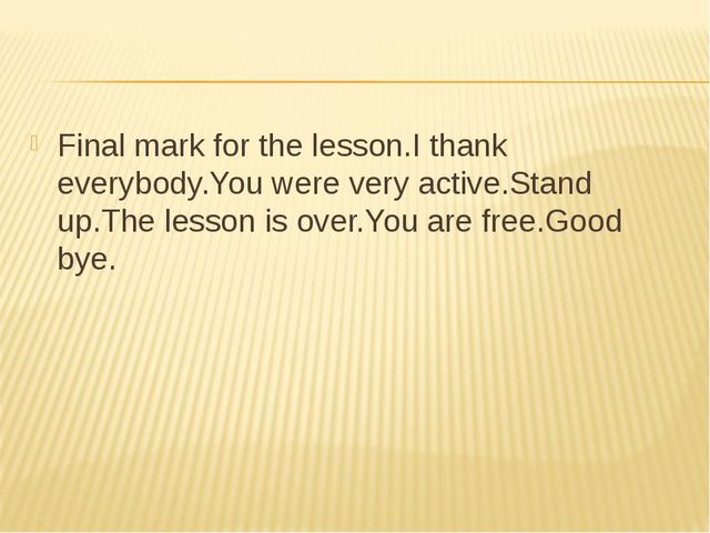 Final mark for the lesson.I thank everybody.You were very active.Stand up.The...