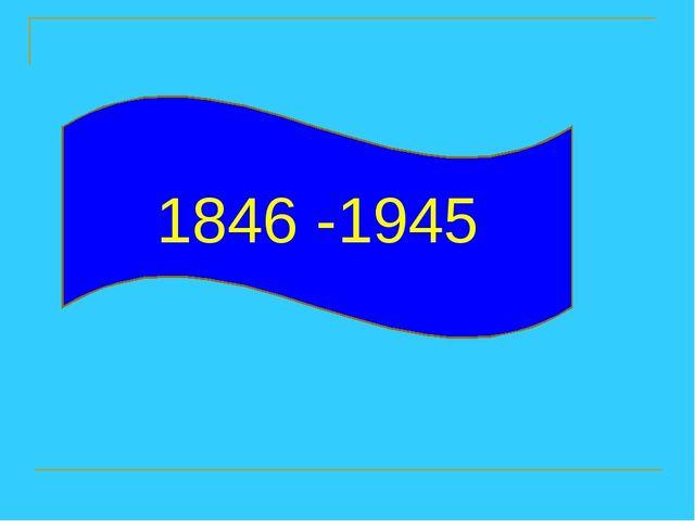 1846 -1945