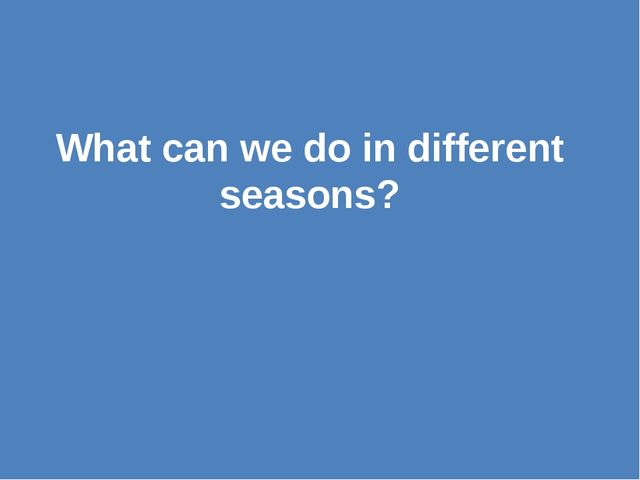 What can we do in different seasons?