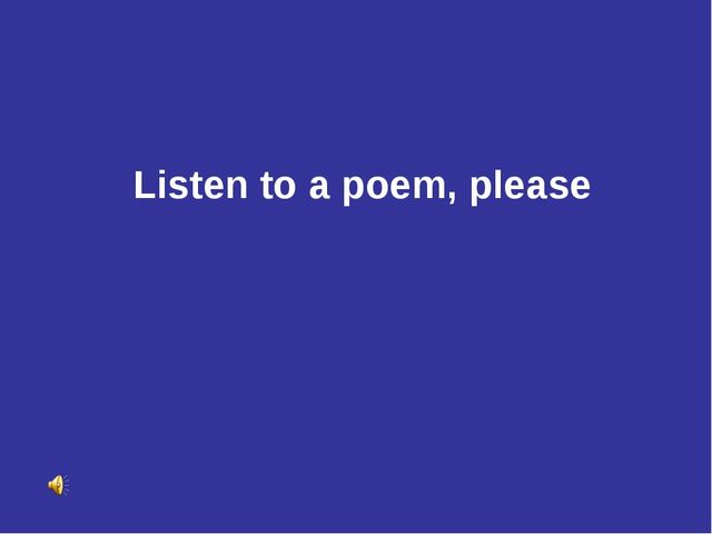 Listen to a poem, please