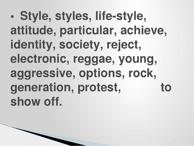 •Style, styles, life-style, attitude, particular, achieve, identity, society...