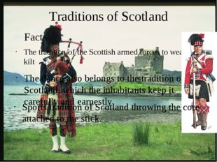 Traditions of Scotland The tradition of the Scottish armed forces to wear the