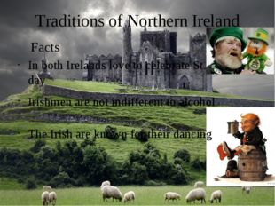 Traditions of Northern Ireland In both Irelands love to celebrate St. Patrick