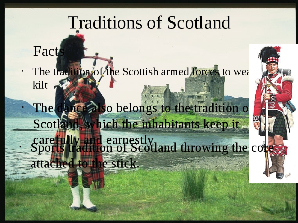 Traditions of Scotland The tradition of the Scottish armed forces to wear the...