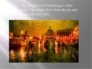 The climate in St Petersburg is often nasty. The winds blow from the sea and