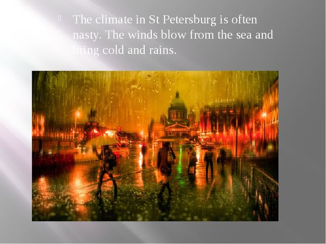 The climate in St Petersburg is often nasty. The winds blow from the sea and...