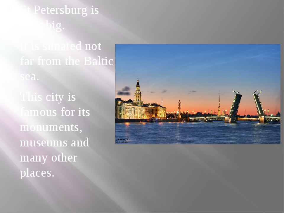 St Petersburg is very big. It is situated not far from the Baltic sea. This c...