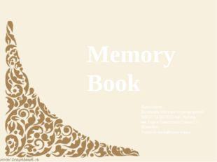 Memory Book Выполнила: Калашник Наталья Александровна МБОУ СОШ №22 пос. Куба