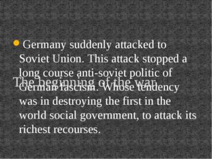 Germany suddenly attacked to Soviet Union. This attack stopped a long course