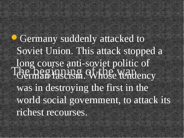 Germany suddenly attacked to Soviet Union. This attack stopped a long course...