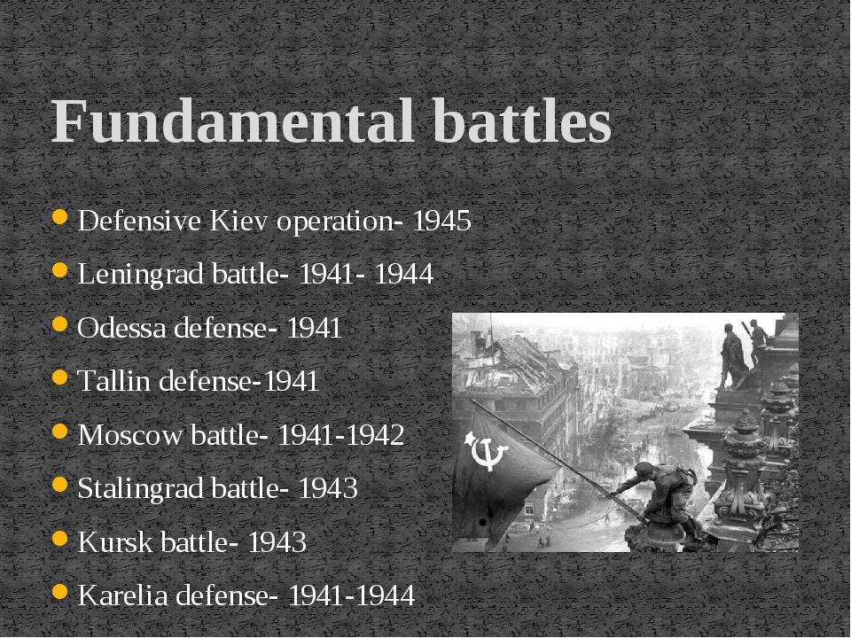 Defensive Kiev operation- 1945 Leningrad battle- 1941- 1944 Odessa defense-...