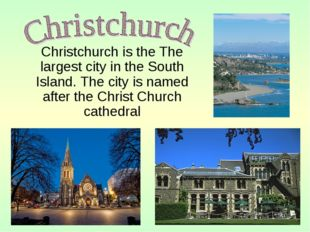 Christchurch is the The largest city in the South Island. The city is named