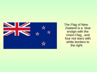 The Flag of New Zealand is a blue ensign with the Union Flag , and four red s