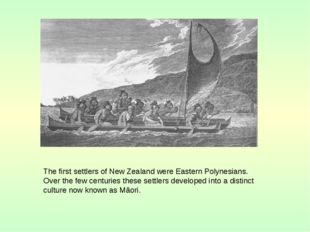 The first settlers of New Zealand were Eastern Polynesians. Over the few cen