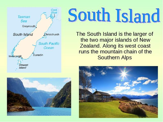 The South Island is the larger of the two major islands of New Zealand. Alon...