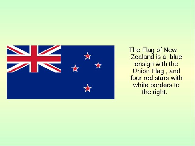 The Flag of New Zealand is a blue ensign with the Union Flag , and four red s...