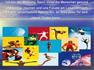 Ich bin der Meinung, Sport muss die Menschen gesund und kräftig machen und un