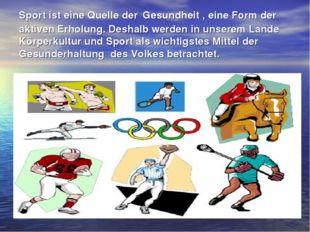 Sport ist eine Quelle der Gesundheit , eine Form der aktiven Erholung. Deshal
