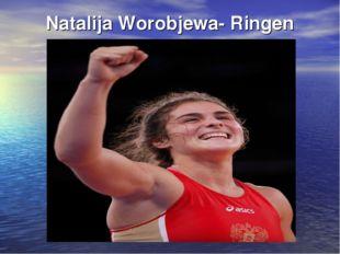 Natalija Worobjewa- Ringen