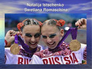 Natalija Istschenko Swetlana Romaschina