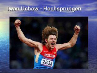 Iwan Uchow - Hochsprungen