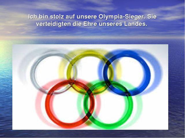 Ich bin stolz auf unsere Olympia-Sieger. Sie verteidigten die Ehre unseres La...