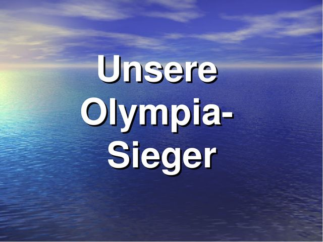 Unsere Olympia- Sieger