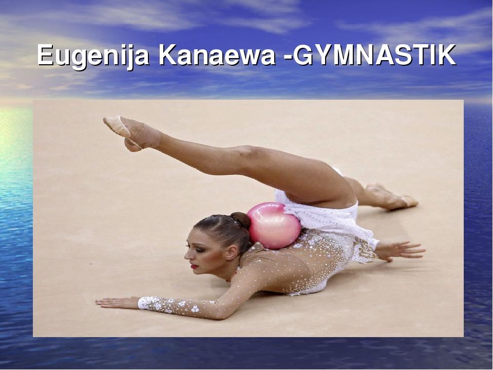Eugenija Kanaewa -GYMNASTIK