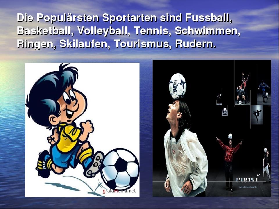 Die Populärsten Sportarten sind Fussball, Basketball, Volleyball, Tennis, Sch...