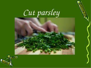 Cut parsley