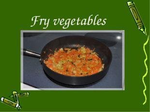 Fry vegetables
