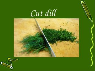 Cut dill