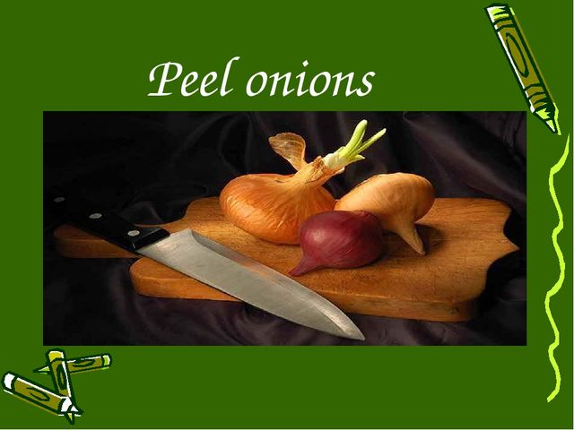 Peel onions