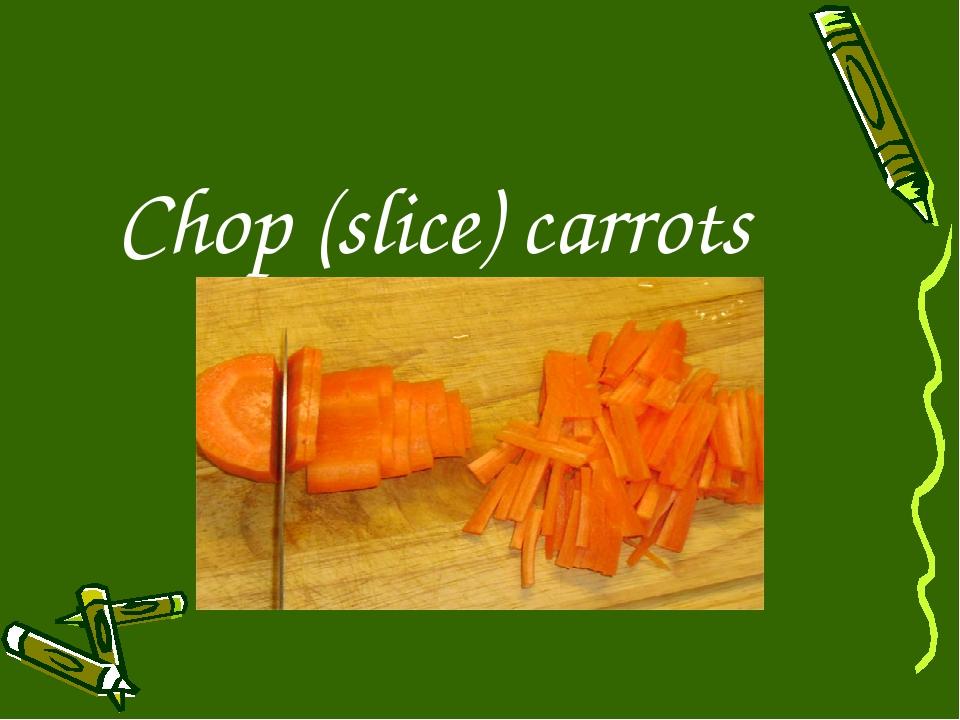 Chop (slice) carrots