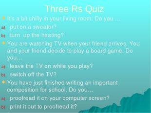 Three Rs Quiz It's a bit chilly in your living room. Do you … put on a sweate