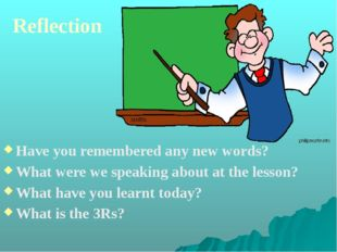 Reflection Have you remembered any new words? What were we speaking about at