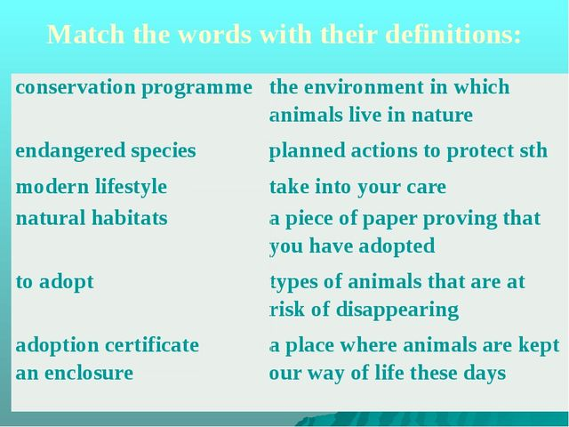 Match the words with their definitions: conservationprogramme the environment...