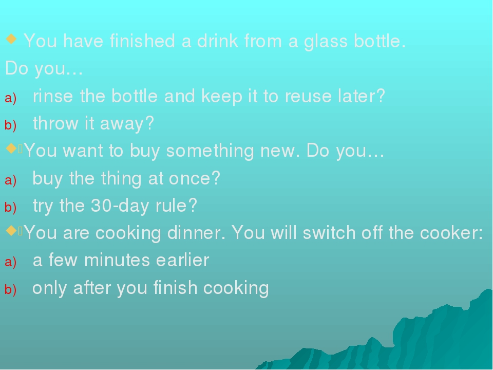You have finished a drink from a glass bottle. Do you… rinse the bottle and k...