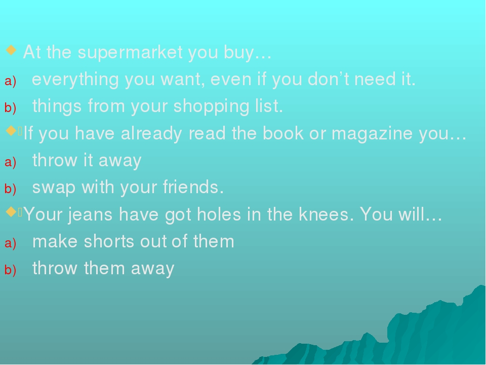 At the supermarket you buy… everything you want, even if you don't need it. t...