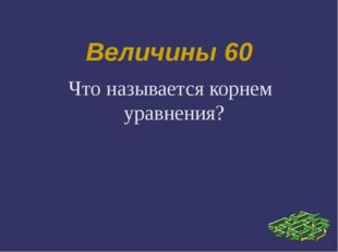 Величины 60 Что называется корнем уравнения?