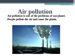 Air pollution Air pollution is one of the problems of our planet. People poll