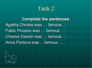Task 2 Complete the sentences. Agatha Christie was … famous … Pablo Picasso w