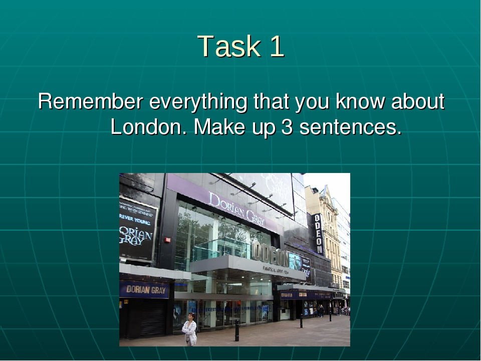 Task 1 Remember everything that you know about London. Make up 3 sentences.