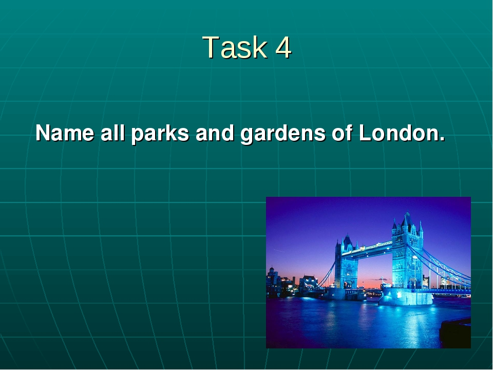 Task 4 Name all parks and gardens of London.