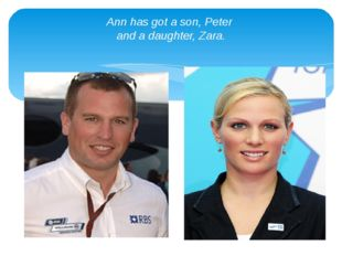 Ann has got a son, Peter and a daughter, Zara.