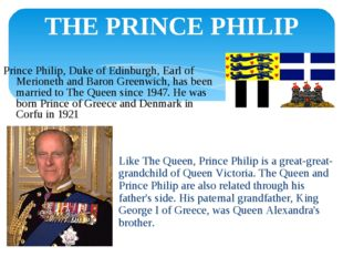THE PRINCE PHILIP Like The Queen, Prince Philip is a great-great-grandchild o