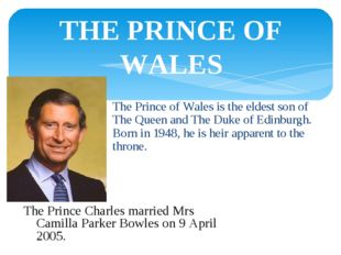 THE PRINCE OF WALES The Prince of Wales is the eldest son of The Queen and Th